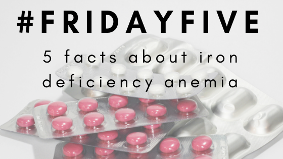 The #FridayFive: 5 Facts About Iron Deficiency Anemia